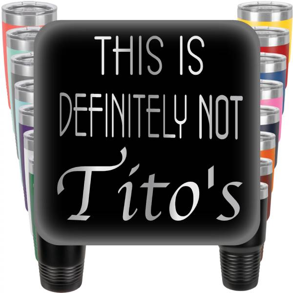 This is Definitely not Titos Engraved Tumbler