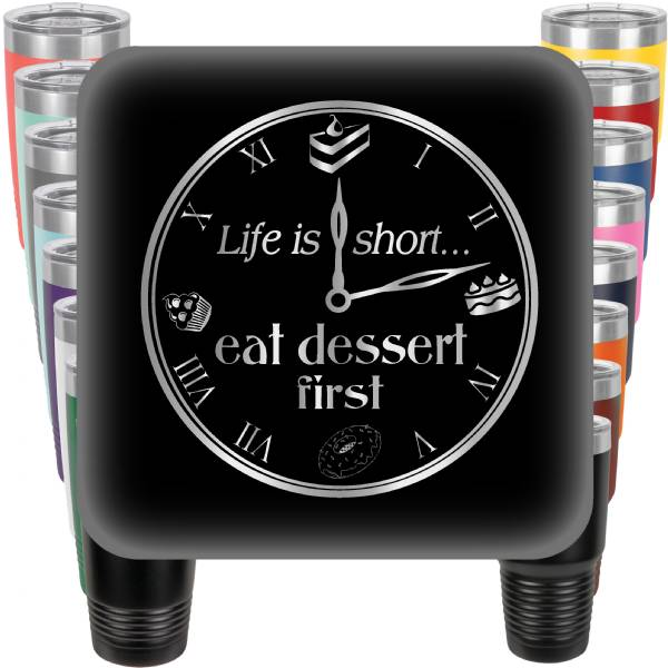 Life is Short - Eat Dessert First Engraved Tumbler