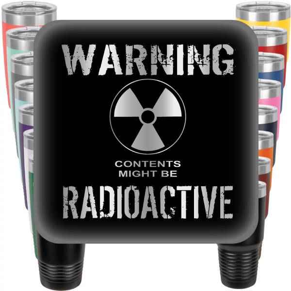 Warning Contents Might be Radioactive Engraved Tumbler
