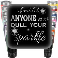 Dont let anyone ever Dull your Sparkle Engraved Tumbler