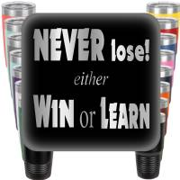 Never Lose - Either Win or Learn Engraved Tumbler