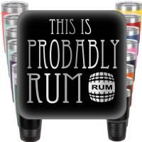 This is Probably Rum Engraved Tumbler
